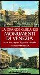 La grande guida dei monumenti di Venezia. Storia, arte, segreti, leggende, curiosità