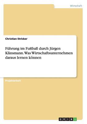 Führung im Fußball durch Jürgen Klinsmann. Was Wirtschaftsunternehmen daraus lernen können