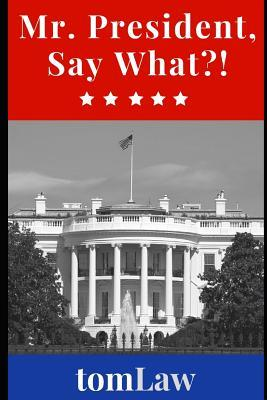 Mr. President, Say What?!