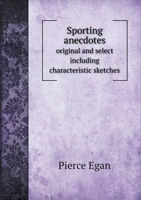 Sporting Anecdotes Original and Select Including Characteristic Sketches