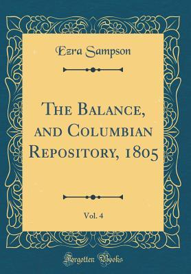 The Balance, and Columbian Repository, 1805, Vol. 4 (Classic Reprint)