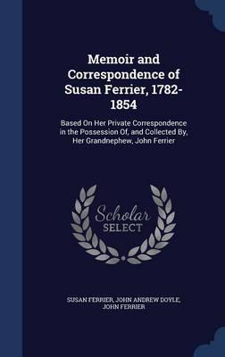 Memoir and Correspondence of Susan Ferrier, 1782-1854