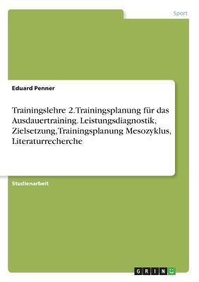 Trainingslehre 2. Trainingsplanung für das Ausdauertraining. Leistungsdiagnostik, Zielsetzung, Trainingsplanung Mesozyklus, Literaturrecherche