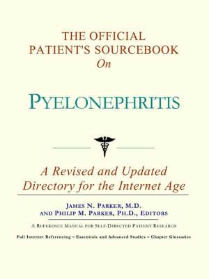 The Official Patient's Sourcebook on Pyelonephritis