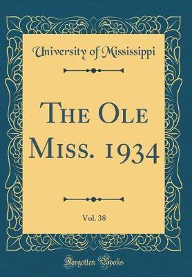 The OLE Miss. 1934, Vol. 38 (Classic Reprint)
