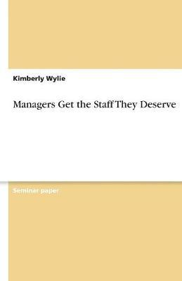 Managers Get the Staff They Deserve