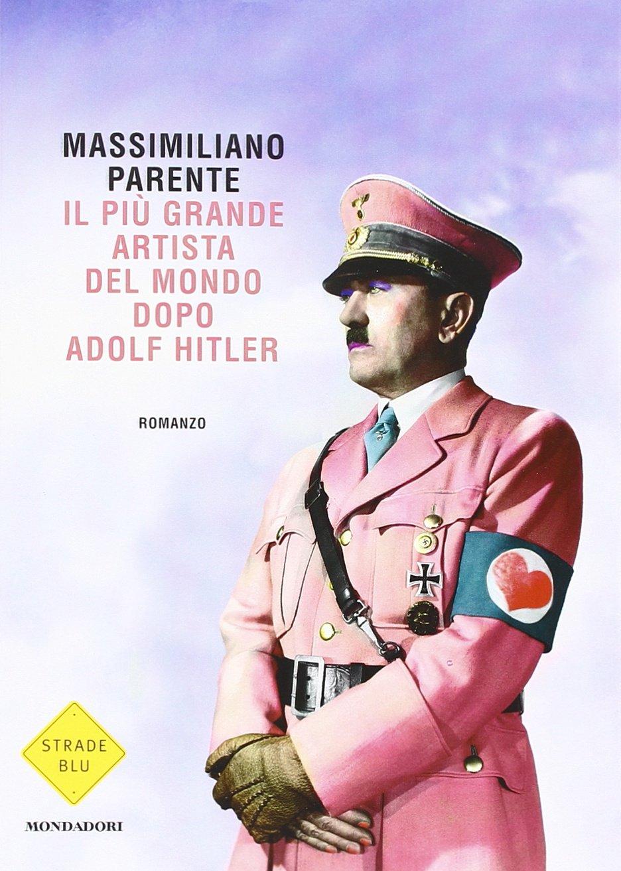 Il più grande artista del mondo dopo Adolf Hitler