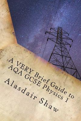 A Very Brief Guide to Aqa Gcse Physics 1