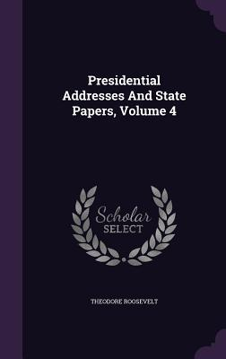 Presidential Addresses and State Papers, Volume 4