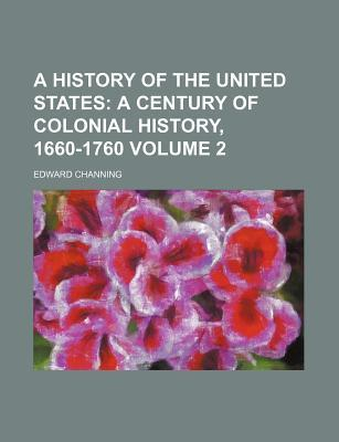 A History of the United States Volume 2; A Century of Colonial History, 1660-1760
