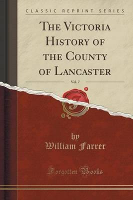 The Victoria History of the County of Lancaster, Vol. 7 (Classic Reprint)