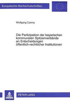 Die Partizipation der bayerischen kommunalen Spitzenverbände an Entscheidungen öffentlich-rechtlicher Institutionen