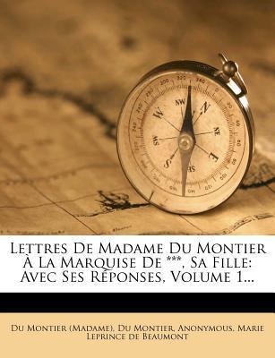 Lettres de Madame Du Montier a la Marquise de ***, Sa Fille