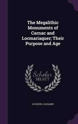 The Megalithic Monuments of Carnac and Locmariaquer; Their Purpose and Age