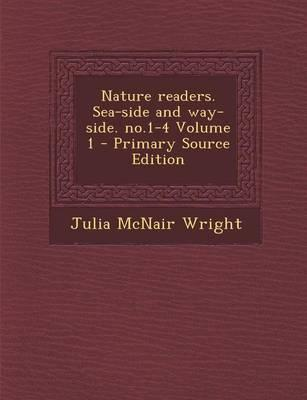 Nature Readers. Sea-Side and Way-Side. No.1-4 Volume 1 - Primary Source Edition