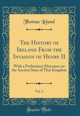 The History of Ireland From the Invasion of Henry II, Vol. 2