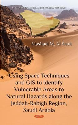 Using Space Techniques and GIS to Identify Vulnerable Areas to Natural Hazards along the Jeddah-Rabigh Region, Saudi Arabia