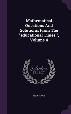 Mathematical Questions and Solutions, from the Educational Times., Volume 4