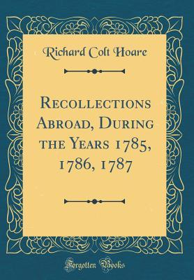 Recollections Abroad, During the Years 1785, 1786, 1787 (Classic Reprint)