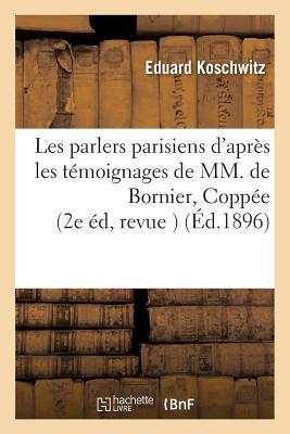 Les Parlers Parisiens d'Après les Témoignages de Mm. de Bornier, Coppee, a. Daudet, P.