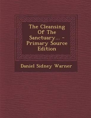 The Cleansing of the Sanctuary... - Primary Source Edition