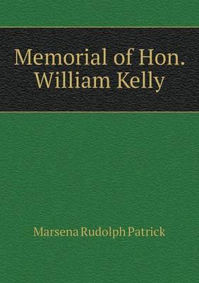 Memorial of Hon. William Kelly