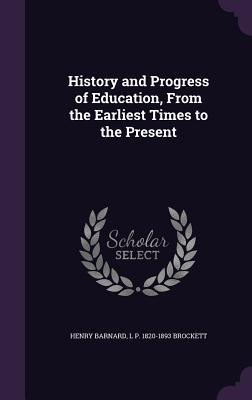 History and Progress of Education, from the Earliest Times to the Present