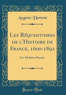Les Réquisitoires de l'Histoire de France, 1600-1892