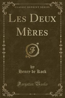Les Deux Mères (Classic Reprint)