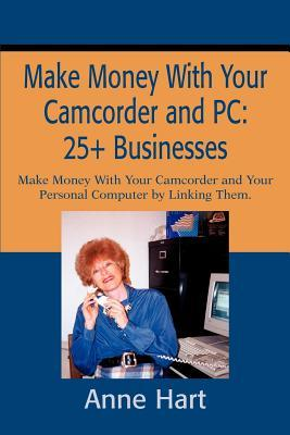 Make Money With Your Camcorder and Pc, 25+ Businesses