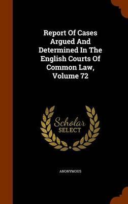 Report of Cases Argued and Determined in the English Courts of Common Law, Volume 72