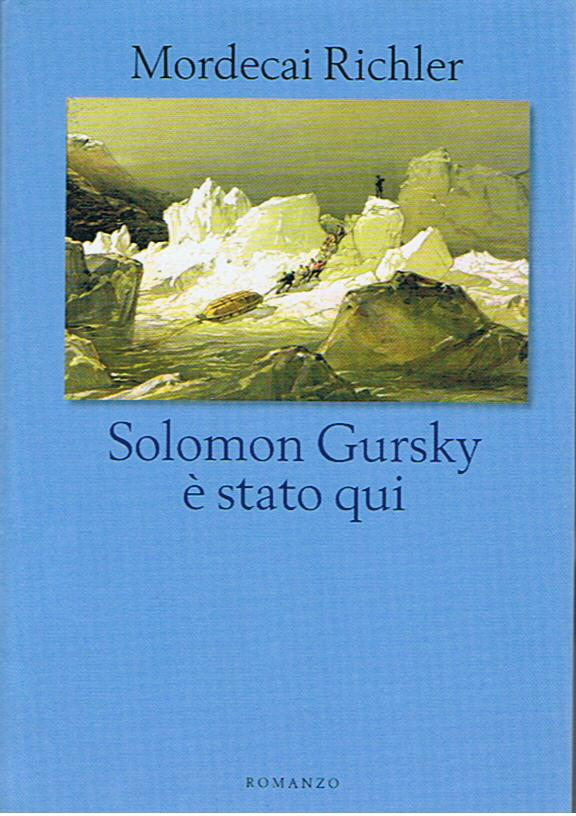 a review of solomon gursky was here a novel by mordecai richler Richler's father, moses isaac richler (the e had been inadvertently dropped by an immigration official) was a scrap metal merchant, and mordecai was born, grew up, and went to a run down school.