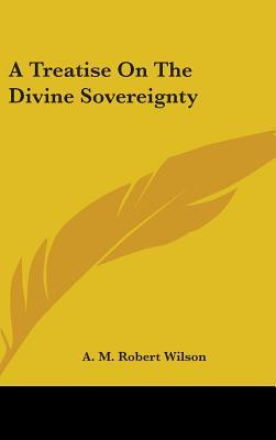 A Treatise on the Divine Sovereignty