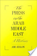 The Press in the Arab Middle East : A History