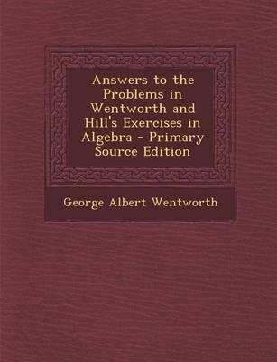 Answers to the Problems in Wentworth and Hill's Exercises in Algebra