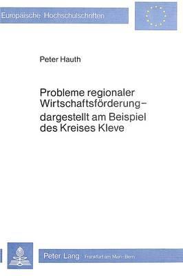 Probleme regionaler Wirtschaftsförderung - dargestellt am Beispiel des Kreises Kleve