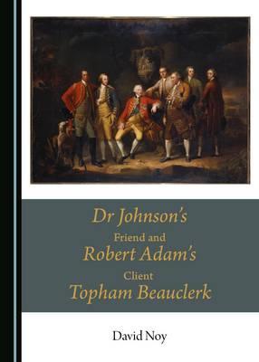 Dr Johnson's Friend and Robert Adam's Client Topham Beauclerk