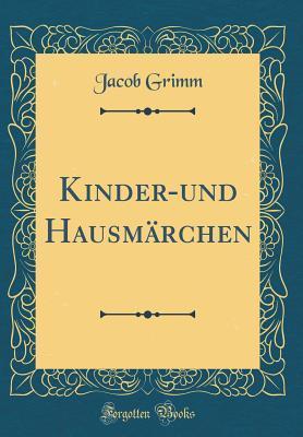 Kinder-und Hausmärchen (Classic Reprint)