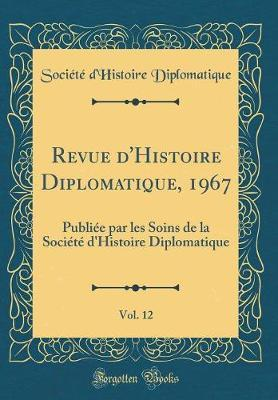 Revue d'Histoire Diplomatique, 1967, Vol. 12