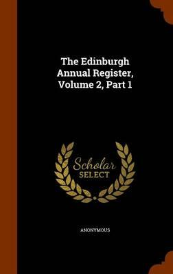 The Edinburgh Annual Register, Volume 2, Part 1