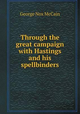Through the Great Campaign with Hastings and His Spellbinders