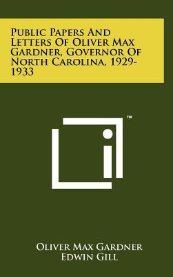 Public Papers and Letters of Oliver Max Gardner, Governor of North Carolina, 1929-1933