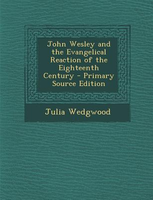John Wesley and the Evangelical Reaction of the Eighteenth Century