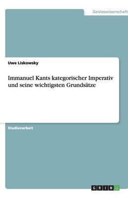 Immanuel Kants kategorischer Imperativ und seine wichtigsten Grundsätze