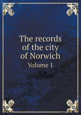 The Records of the City of Norwich Volume 1