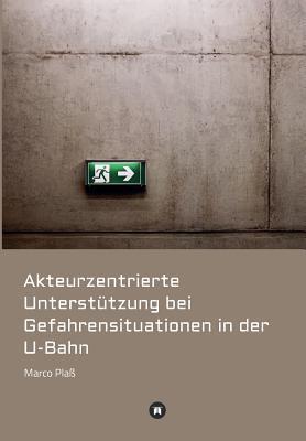 Akteurzentrierte Unterstützung bei Gefahrensituationen in der U-Bahn