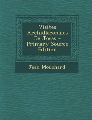 Visites Archidiaconales de Josas - Primary Source Edition