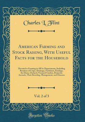 American Farming and Stock Raising, With Useful Facts for the Household, Vol. 2 of 3