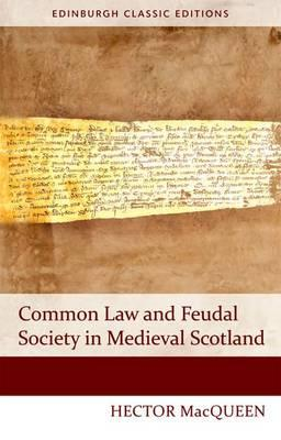 Common Law and Feudal Society in Medieval Scotland