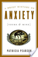 Brief History of Anxiety (yours and Mine)